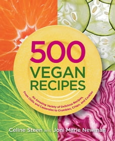 500 Vegan Recipes: An Amazing Variety of Delicious Recipes, From Chilis and Casseroles to Crumbles…