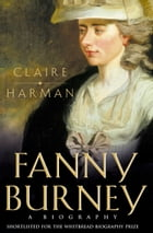 Fanny Burney: A biography (Text Only) by Claire Harman