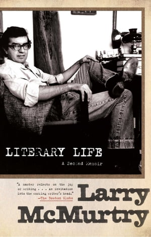 Literary Life: A Second Memoir by Larry McMurtry