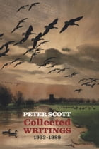 Peter Scott: Collected Writings, 1933-1989 by Peter Scott