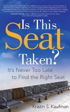 Is This Seat Taken?: It's Never Too Late to Find the Right Seat by Kristin S. Kaufman