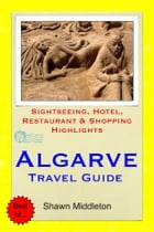 Algarve, Portugal Travel Guide - Sightseeing, Hotel, Restaurant & Shopping Highlights (Illustrated) by Shawn Middleton