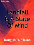 Landfall Is A State Of Mind by Douglas R. Mason