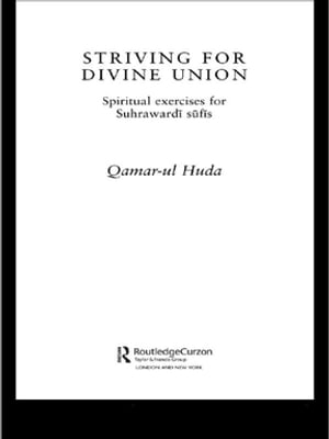 Striving for Divine Union Spiritual Exercises for Suhraward Sufis