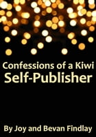 Confessions of a Kiwi Self-Publisher (A Guide to Self-Publishing from New Zealand) by Joy Findlay