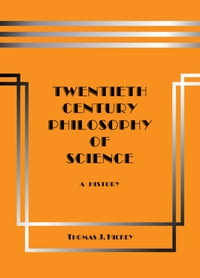 Twentieth-Century Philosophy of Science: A History (Third Edition)