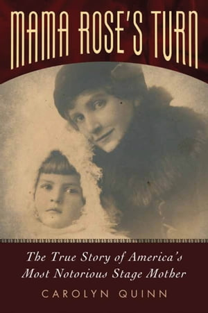 Mama Rose's Turn The True Story of America's Most Notorious Stage Mother