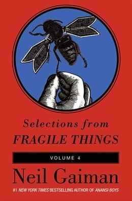 Book Selections from Fragile Things, Volume Four: 9 Short Fictions and Wonders by Neil Gaiman