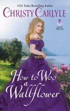 How to Woo a Wallflower by Christy Carlyle