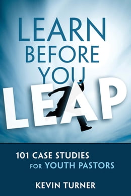 Book Learn Before You Leap: 101 Case Studies for Youth Pastors by Kevin Turner