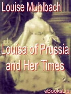 Louisa of Prussia and Her Times by Louise Muhlbach