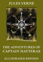 The Adventures Of Captain Hatteras: Extended Annotated & Illustrated Edition by Jules Verne