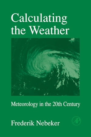 Calculating the Weather Meteorology in the 20th Century