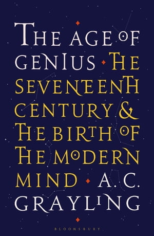The Age of Genius The Seventeenth Century and the Birth of the Modern Mind