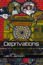 Deprivations by Lee R Jackson