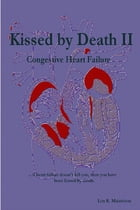 Kissed by Death II: Congestive Heart Failure by Lon R. Maisttison