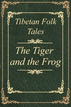 Tibetan Folk Tales The Tiger and the Frog by Yuk Lun Wong