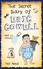 Secret Diary of Eric Cowell: Aged 6 1/2 Months by Tess Read