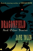 Dragonfield: And Other Stories by Jane Yolen