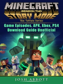 Minecraft Story Mode Season 2 Game Episodes, APK, Xbox, PS4, Download Guide  Unofficial