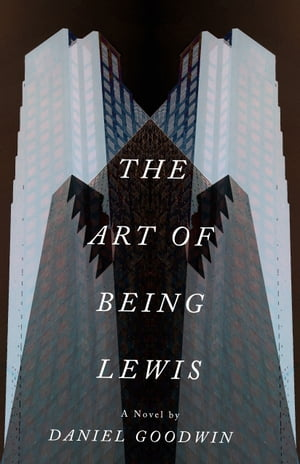 The Art of Being Lewis by Daniel Goodwin