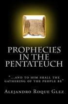Prophecies in the Pentateuch. by Alejandro Roque Glez