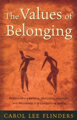 Book The Values of Belonging: Rediscovering Balance, Mutuality, Intuition, and Wholeness in a… by Carol L. Flinders