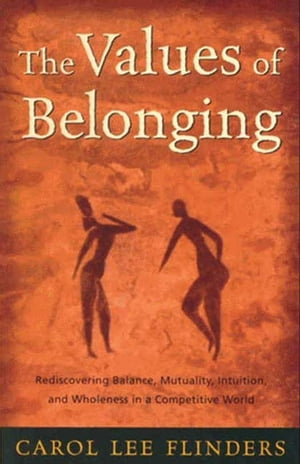 The Values of Belonging Rediscovering Balance,  Mutuality,  Intuition,  and Wholeness in a competitive world