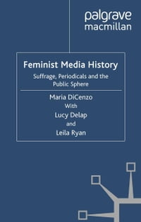 Feminist Media History: Suffrage, Periodicals and the Public Sphere