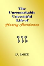 The Unremarkable Uneventful Life of Harvey Henderson