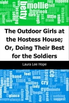 The Outdoor Girls at the Hostess House; Or, Doing Their Best for the Soldiers by Laura Lee Hope