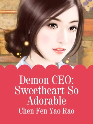 Demon CEO: Sweetheart So Adorable: Volume 1