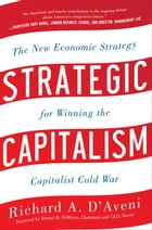 Strategic Capitalism: The New Economic Strategy for Winning the Capitalist Cold War : The New Economic Strategy for Winning the Capitalist Cold War: T by Richard D'Aveni