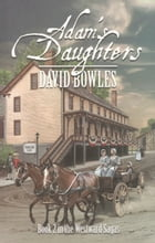 Adam's Daughters: Book 2 in the Westward Sagas by David Bowles