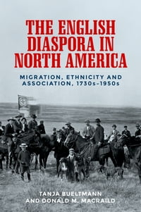 The English diaspora in North America: Migration, ethnicity and association, 1730s-1950s