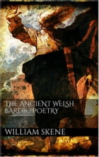 The Ancient Welsh Bardic Poetry by William F. Skene