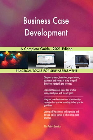 Business Case Development A Complete Guide - 2021 Edition by Gerardus Blokdyk