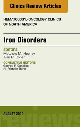 Book Iron Disorders, An Issue of Hematology/Oncology Clinics, by Matthew M. Heeney