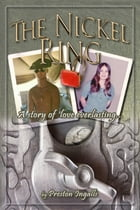 The Nickel Ring: A story of love everlasting by Preston Ingalls