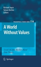 A World Without Values: Essays on John Mackie's Moral Error Theory