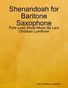 Shenandoah for Baritone Saxophone - Pure Lead Sheet Music By Lars Christian Lundholm by Lars Christian Lundholm