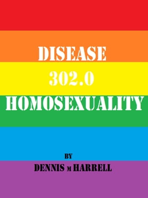 Disease 302.0: Homosexuality by Dennis Harrell
