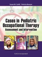 Cases in Pediatric Occupational Therapy: Assessment and Intervention by Susan Cahill