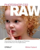 Photoshop CS2 RAW: Using Adobe Camera Raw, Bridge, and Photoshop to Get the Most out of Your…