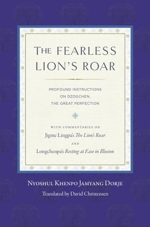 The Fearless Lion's Roar Profound Instructions on Dzogchen,  the Great Perfection