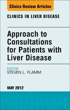 Approach to Consultations for Patients with Liver Disease, An Issue of Clinics in Liver Disease - E-Book by Steven L. Flamm, MD