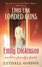 Lives Like Loaded Guns: Emily Dickinson and Her Family's Feuds by Lyndall Gordon