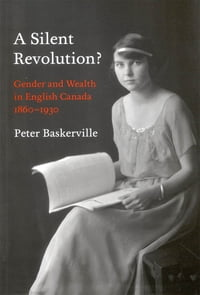 A Silent Revolution?: Gender and Wealth in English Canada, 1860-1930