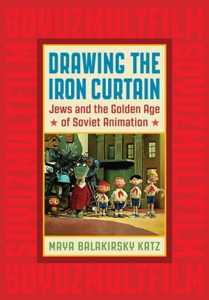 Drawing the Iron Curtain Jews and the Golden Age of Soviet Animation
