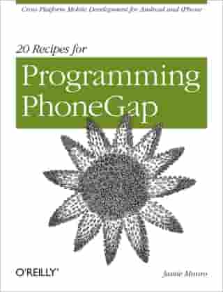 20 Recipes for Programming PhoneGap: Cross-Platform Mobile Development for Android and iPhone by Jamie Munro